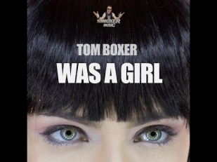 tom boxer - was a girl (original mix)