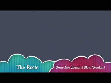 Guns Are Drawn - The Roots (Slowed Down)