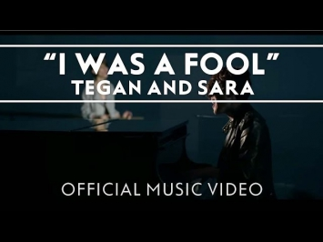 Tegan and Sara - I Was A Fool [OFFICIAL MUSIC VIDEO]